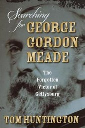 Searching for George Gordon Meade | Tom Huntington |