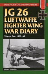 JG 26 Luftwaffe Fighter Wing War Diary | Donald Caldwell |