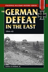 The German Defeat in the East, 1944-45 | Samuel W. Mitcham |