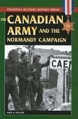 The Canadian Army and the Normandy Campaign | John A. English |