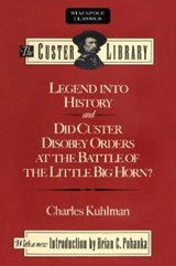 Legend into History and Did Custer Disobey Orders at the Battle of the Little Big Horn? | Kuhlman, Charles, Ph.D. |