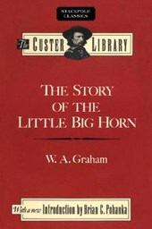 The Story of the Little Big Horn | W. A. Graham |