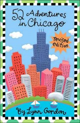 52 Adventures in Chicago | Lynn Gordon |