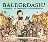 Balderdash! : john newbery and the boisterous birth of children's books