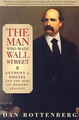 The Man Who Made Wall Street | Dan Rottenberg |