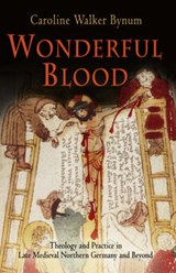 Wonderful Blood | Caroline Walker Bynum |