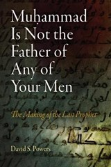 Muhammad Is Not the Father of Any of Your Men | David S. Powers |