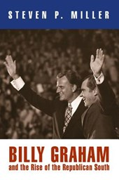 Billy Graham and the Rise of the Republican South | Steven P. Miller |