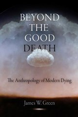 Beyond the Good Death | James W. Green |