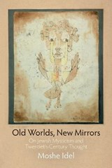 Old Worlds, New Mirrors | Moshe Idel |