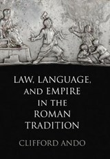 Law, Language, and Empire in the Roman Tradition | Clifford Ando |