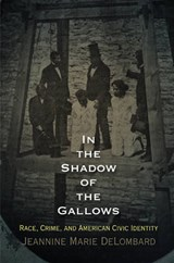 In the Shadow of the Gallows | Jeannine Marie Delombard |