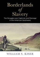 Borderlands of Slavery | William S. Kiser |