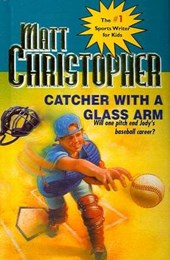 Catcher with a Glass Arm | Matt Christopher |