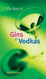 The Book of Gins and Vodkas | Bob Emmons |