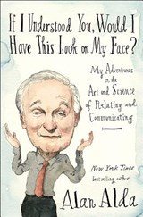 If I Understood You, Would I Have This Look on My Face? | Alan Alda |