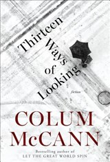 Thirteen Ways of Looking | Colum McCann |