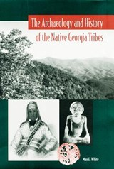 The Archaeology And History Of The Native Georgia Tribes | Max E. White |