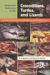 Guide and Reference to the Crocodilians, Turtles, and Lizards | Richard D. Bartlett |