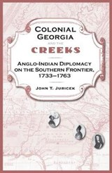 Colonial Georgia and the Creeks | John T. Juricek |