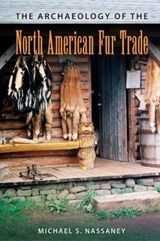 The Archaeology of the North American Fur Trade | Michael S Nassaney |