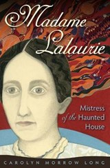 Madame Lalaurie, Mistress of the Haunted House | Carolyn Morrow Long |