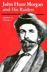 John Hunt Morgan and His Raiders | Edison H. Thomas |