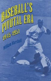 Baseball's Pivotal Era, 1945-1951 | William Marshall |