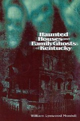 Haunted Houses and Family Ghosts of Kentucky | William Lynwood Montell |