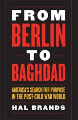 From Berlin to Baghdad | Hal Brands |