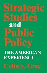Strategic Studies and Public Policy | Colin S. Gray |