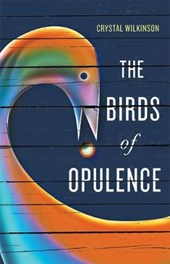 The Birds of Opulence | Crystal Wilkinson |