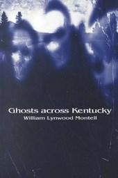 Ghosts Across Kentucky | William Lynwood Montell |
