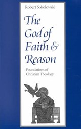 The God of Faith and Reason | Robert Sokolowski |