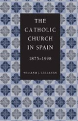 The Catholic Church in Spain, 1875-1998 | Willaim J. Callahan |