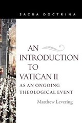 An Introduction to Vatican II as an Ongoing Theological Event | Matthew Levering |