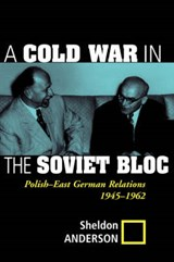 A Cold War in the Soviet Bloc | Sheldon R. Anderson |