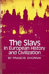 The Slavs in European History and Civilization | Francis Dvornik |