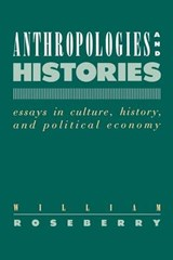 Anthropologies and Histories | William Roseberry |