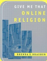 Give Me That Online Religion | Brenda E. Brasher |