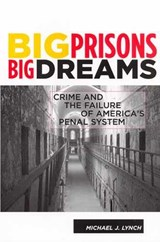 Big Prisons, Big Dreams | Michael Lynch |