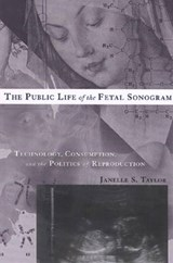 The Public Life of the Fetal Sonogram | Janelle S. Taylor |