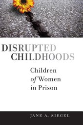 Disrupted Childhoods | Jane A. Siegel |