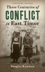 Three Centuries of Conflict in East Timor | Douglas Anton Kammen |