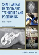 Small Animal Radiographic Techniques and Positioning | Susie Ayers |