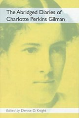 The Abridged Diaries of Charlotte Perkins Gilman | Gilman, Charlotte Perkins ; Knight, Denise D. |