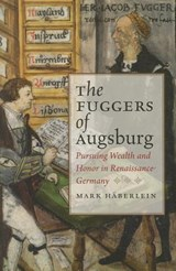 The Fuggers of Augsburg | Mark Haberlein |