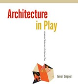 Architecture in Play | Tamar Zinguer |