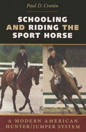 Schooling and Riding the Sport Horse | Paul D. Cronin |
