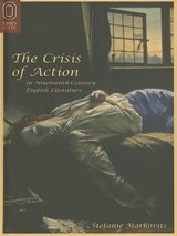 The Crisis of Action in Nineteenth-Century English Literature | Stefanie Markovits |